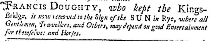 Doughty thought enough of his reputation to tout it in this 1748 advertisement in the New-York Gazette. We also learn that he was tasked with keeping the bridge in addition to the tavern.